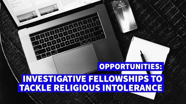 [CLOSED] Call for Applications: Investigative Fellowships To Tackle Religious Intolerance